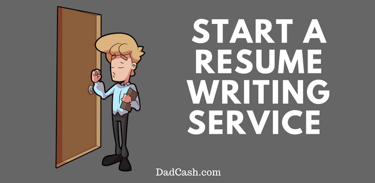 start a resume writing service dadcashcom