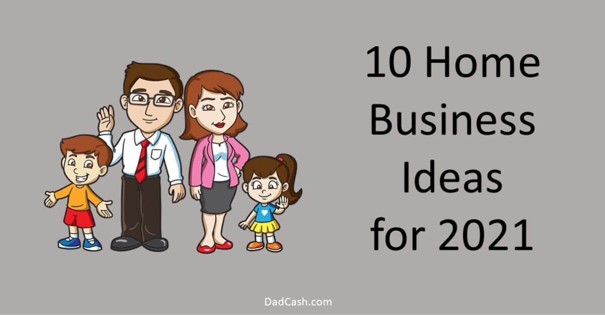 Home Business Ideas for 2021